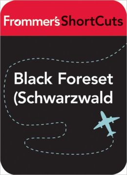 Black Forest (Schwarzwald), Germany: Frommer's ShortCuts