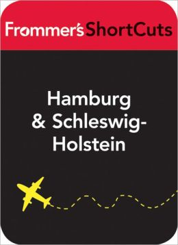 Hamburg and Schleswig-Holstein, Germany: Frommer's ShortCuts