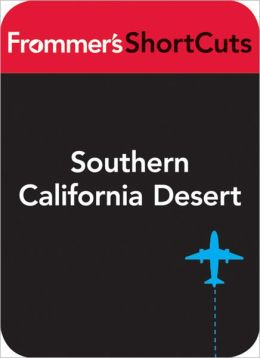 Southern California Desert: Frommer's ShortCuts