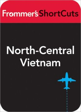 North-Central Vietnam: Frommer's ShortCuts