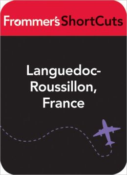 Languedoc-Roussillon, France: Frommer's ShortCuts