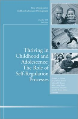 Thriving in Childhood and Adolescence: The Role of Self Regulation Processes: New Directions for Child and Adolescent Development, Number 133