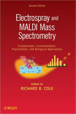 Electrospray and MALDI Mass Spectrometry: Fundamentals, Instrumentation, Practicalities, and Biological Applications