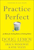 Book Cover Image. Title: Practice Perfect:  42 Rules for Getting Better at Getting Better, Author: Doug Lemov