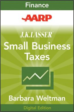 AARP J.K. Lasser's Small Business Taxes 2010: Your Complete Guide to a Better Bottom Line