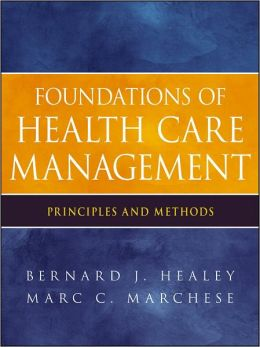Foundations of Health Care Management: Principles and Methods
