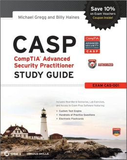 CASP: CompTIA Advanced Security Practitioner Study Guide Authorized Courseware: Exam CAS-001