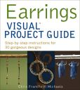 Chris Franchetti Michaels - Earrings VISUAL Project Guide: Step-by-step instructions for 30 gorgeous designs