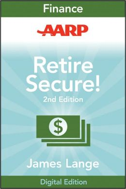AARP Retire Secure!: Pay Taxes Later--The Key to Making Your Money Last