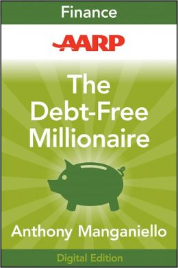 AARP The Debt-Free Millionaire: Winning Strategies to Creating Great Credit and Retiring Rich