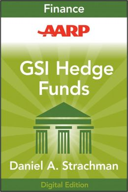 AARP Getting Started in Hedge Funds: From Launching a Hedge Fund to New Regulation, the Use of Leverage, and Top Manager Profiles