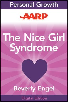 AARP The Nice Girl Syndrome: Stop Being Manipulated and Abused--and Start Standing Up for Yourself