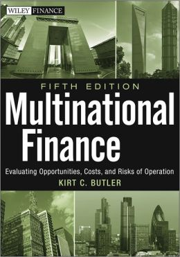 Multinational Finance, + Website: Evaluating Opportunities, Costs, and Risks of Operations