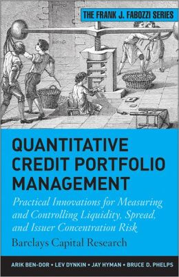 Quantitative Credit Portfolio Management (Custom): Practical Innovations for Measuring and Controlling Liquidity, Spread, and Issuer Concentration Risk
