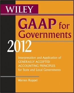 Wiley GAAP for Governments 2012: Interpretation and Application of Generally Accepted Accounting Principles for State and Local Governments