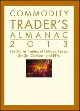 Commodity Trader's Almanac 2013: For Active Traders of Futures, Forex, Stocks, Options, and ETFs