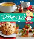 Book Cover Image. Title: The Recipe Girl Cookbook, Author: Lori Lange