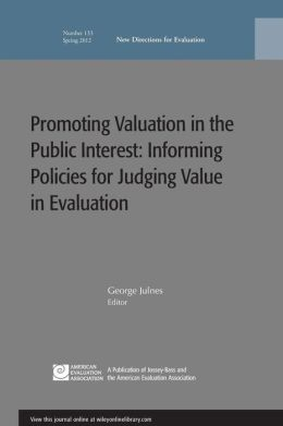 Promoting Value in the Public Interest: Informing Policies for Judging Value in Evaluation: New Directions for Evaluation