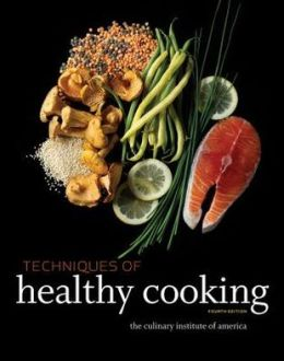 Techniques of Healthy Cooking, 4th Edition, Professional Edition