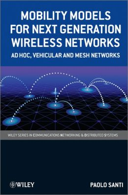 Mobility Models for Next Generation Wireless Networks: Ad Hoc, Vehicular and Mesh Networks