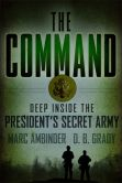 Book Cover Image. Title: The Command:  Deep Inside the President's Secret Army, Author: Marc Ambinder
