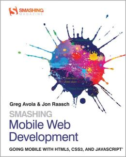 Smashing Mobile Web Development: Going Mobile with HTML5, CSS3 and JavaScript