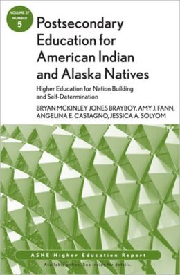 Postsecondary Education for American Indian and Alaska Natives: Higher Education for Nation Building and Self-Determination: AEHE, Volume 37, Number 5