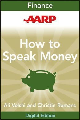 AARP How to Speak Money: The Language and Knowledge You Need Now