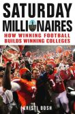 Book Cover Image. Title: Saturday Millionaires:  How Winning Football Builds Winning Colleges, Author: Kristi Dosh