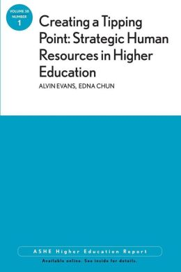Creating a Tipping Point: Strategic Human Resources in Higher Education: ASHE Higher Education Report