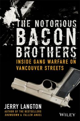 The Notorious Bacon Brothers: Their Deadly Rise Inside Vancouver's Gang Warfare
