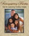Book Cover Image. Title: Photographing Families:  Tips for Capturing Timeless Images, Author: Michele Celentano