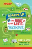 Book Cover Image. Title: AARP Roadmap for the Rest of Your Life:  Smart Choices About Money, Health, Work, Lifestyle ... and Pursuing Your Dreams, Author: Bart Astor