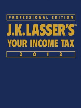 J.K. Lasser's Your Income Tax Professional Edition 2013