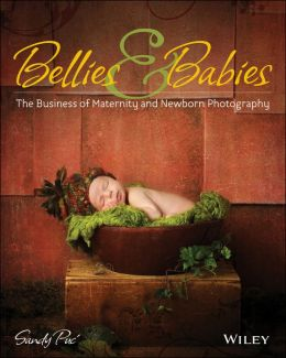 Bellies and Babies: The Art of Maternity and Newborn Photography