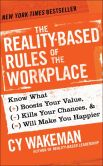 Book Cover Image. Title: The Reality-Based Rules of the Workplace:  Know What Boosts Your Value, Kills Your Chances, and Will Make You Happier, Author: Cy Wakeman