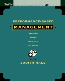 Performance-Based Management: What Every Manager Should Do to Get Results