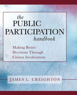 The Public Participation Handbook: Making Better Decisions Through Citizen Involvement