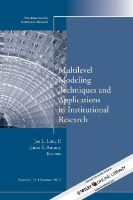 Multilevel Modeling Techniques and Applications in Institutional Research: New Directions in Institutional Research, No. 154