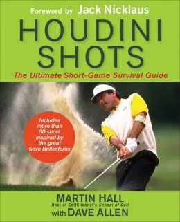 Houdini Shots: The Ultimate Short Game Survival Guide