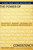 Book Cover Image. Title: The Power of Consistency:  Prosperity Mindset Training for Sales and Business Professionals, Author: Weldon Long
