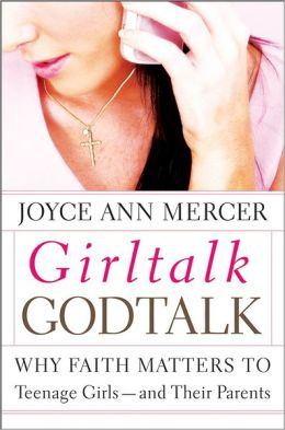 GirlTalk / GodTalk: Why Faith Matters to Teenage Girls--and Their Parents