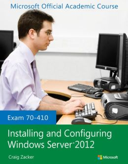 Exam 70-410 Installing and Configuring Windows Server 2012