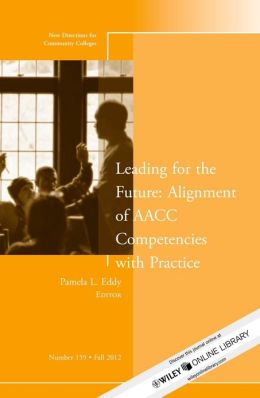 Leading for the Future: Alignment of AACC Competencies with Practice: New Directions for Community College, Number 159