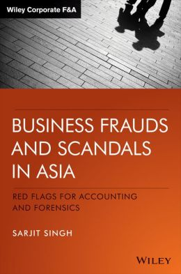 Business Frauds and Scandals in Asia: Red Flags For Accounting and Forensics