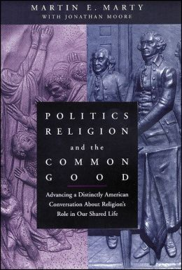Politics, Religion, and the Common Good: Advancing a Distinctly American Conversation About Religion's Role in Our Shared Life