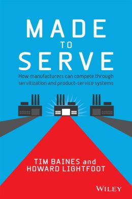 Made to Serve: How manufacturers can compete through servitization and product service systems