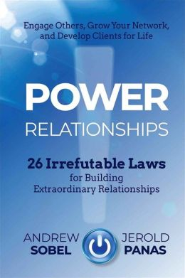 Power Relationships: 26 Irrefutable Laws for Building Extraordinary Relationships