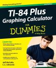 Book Cover Image. Title: Ti-84 Plus Graphing Calculator For Dummies, Author: McCalla
