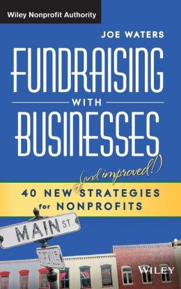 Fundraising with Businesses: 40 New and Improved Strategies for Nonprofits